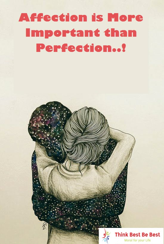 Affection is More Important than Perfection..! - Think Best Be Best