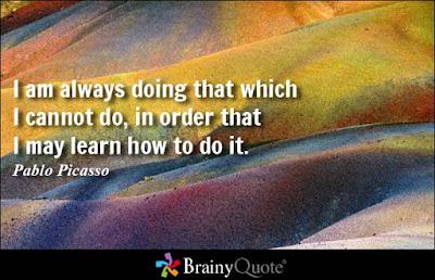 Learning to love Quotes and images: I am always doing that which I cannot do, order that I may learn how to do it.