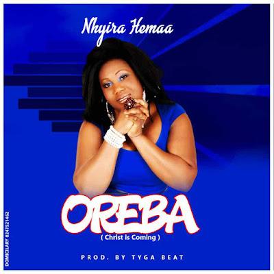 HYIRA HEMAA – OREBA (CHRIST IS COMING) (PROD BY TYGA BEATZ)