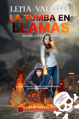 HASTA LOS HUESOS #4 La Tumba en Llamas : Lena Valenti (2017) NOVELA NEW ADULT portada libro