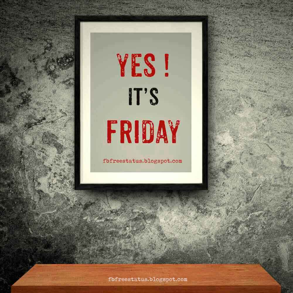 Yes, It's Friday.