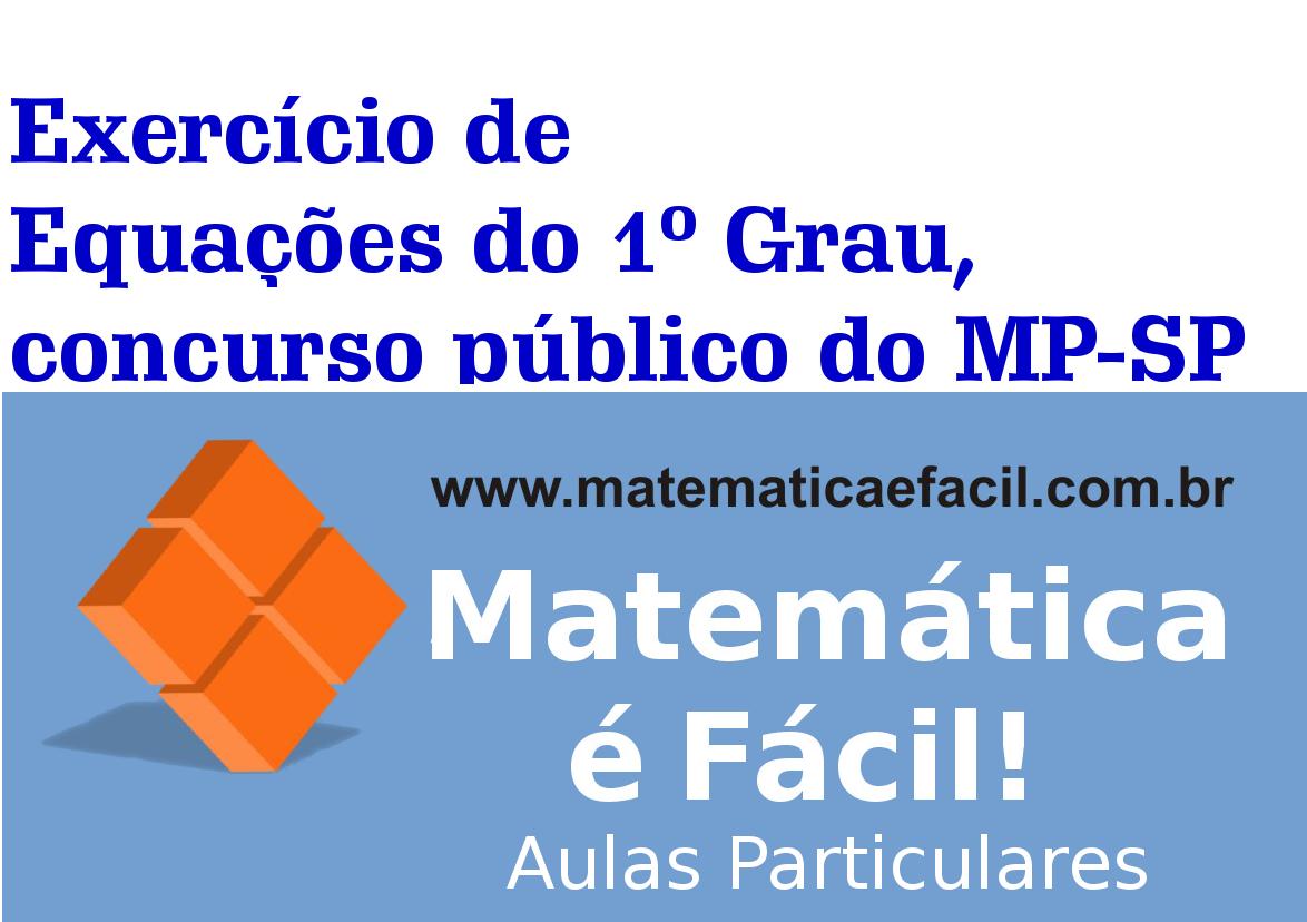 Exercício de Equações do 1º Grau, concurso público do MP-SP