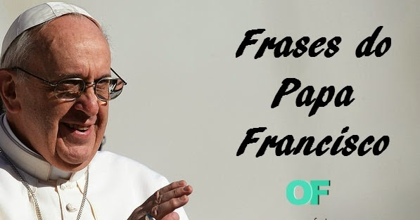 Frases Do Papa Francisco 06 De Setembro De 2014 Pequenas Orações