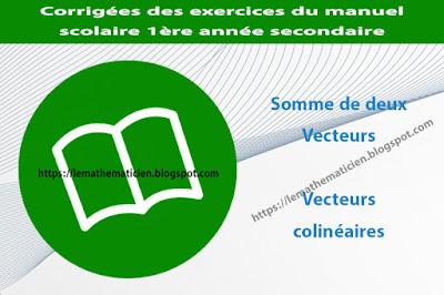 Somme de deux vecteurs - Vecteurs colinéaires - Corrigées des exercices du manuel scolaire - 1ère année secondaire
