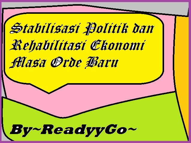 Stabilisasi Politik dan Rehabilitasi Ekonomi Masa Orde Baru