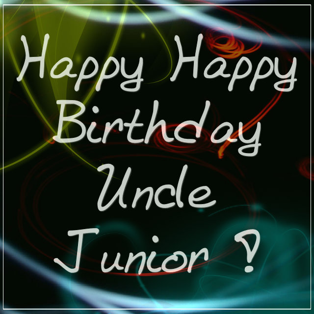 My Heart Opened: Happy Birthday Uncle Junior