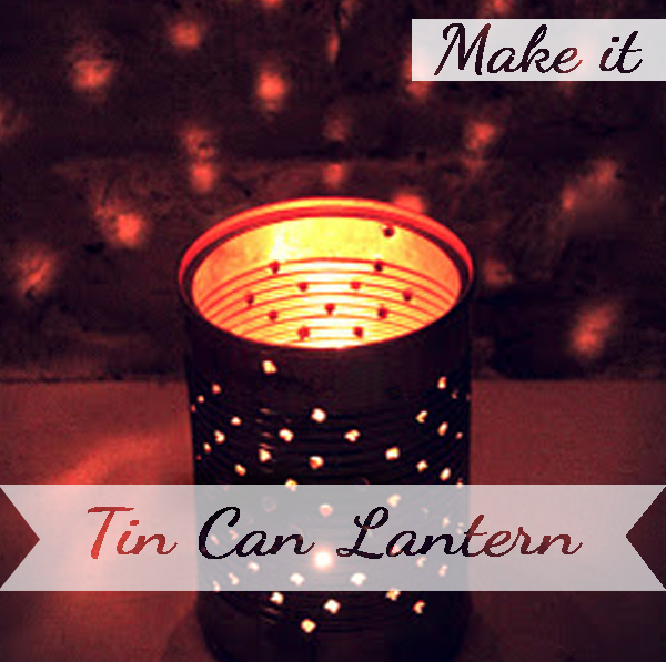 Make yourself some Tin can Lanterns