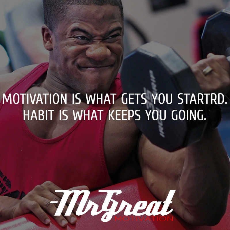 Motivation Is What Gets You Started. Habit Is What Keeps You Going - Jim Rohn