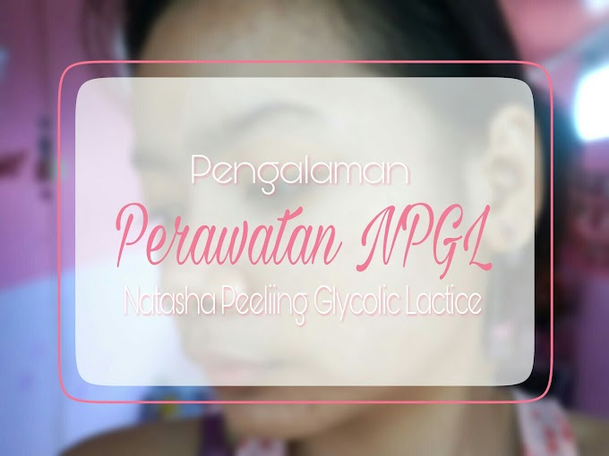 Pengalaman Peeling NPGL (Natasha Peeling Glicolic Lactice)