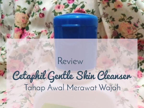 [Review] Cetaphil Gentle Skin Cleanser - Tahap Awal Merawat Wajah