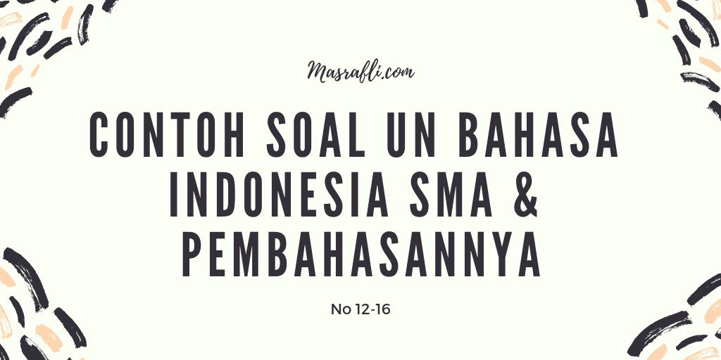 Contoh Soal UN Bahasa Indonesia SMA dan Pembahasannya (No 12-16)