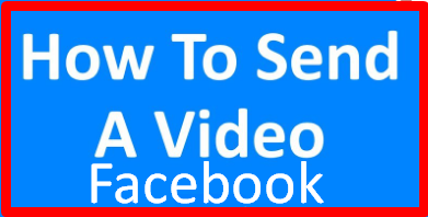Send Video On Facebook