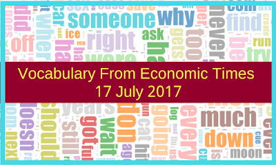 Vocabulary from Economic Times: 17 July 2017