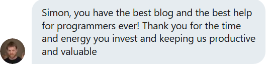 Simon, you have the best blog and the best help for programmers ever! Thank you for the time and energy you invest and keeing us productive and valuable