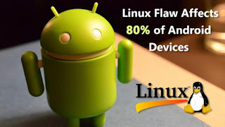 80% Of Android Devices Are Vulnerable To This Linux Flaw