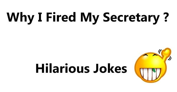 Why I Fired My Secretary Hilarious Jokes