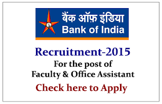 Bank of India Recruitment 2015 for the Post of Faculty and Office Assistant- Apply Here
