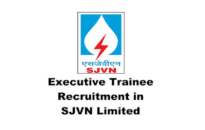 Executive Trainee Recruitment in SJVN Limited. Apply Online. Last Date: 01.04.2019