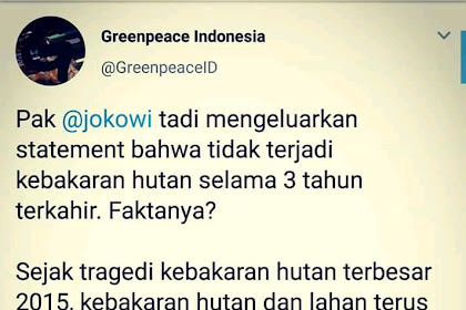 Greenpeace Hajar Habis Hoax Jokowi Bahwa Tiga Tahun Tak Ada Kebakaran Hutan