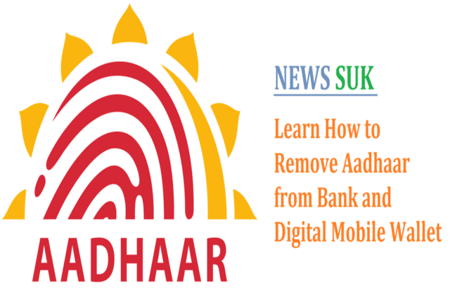 Learn How to Remove Aadhaar from Bank and Digital Mobile Wallet