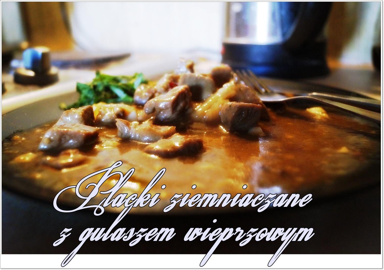 Kulinarnie! - Placuszki ziemniaczane z pysznym gulaszem wpierzowym
