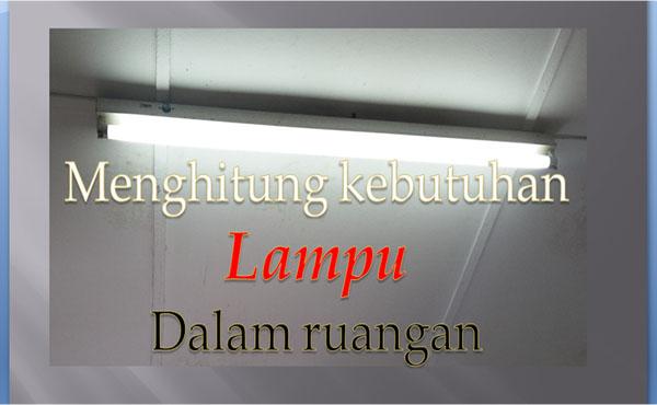 menghitung pencahayaan lampu yang dibutuhkan dalam suatu ruangan