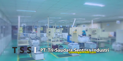 Lowongan Kerja PT. Tri-Saudara Sentosa Industri ( PT. TSSI ) Cikarang