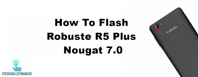 How To Flash Robuste R5 Plus Nougat 7.0 Tested Firmware Via Mtk SP Flashtool