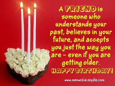 Happy Birthday Wises Cards For friends: a friend is someone who understands your past,