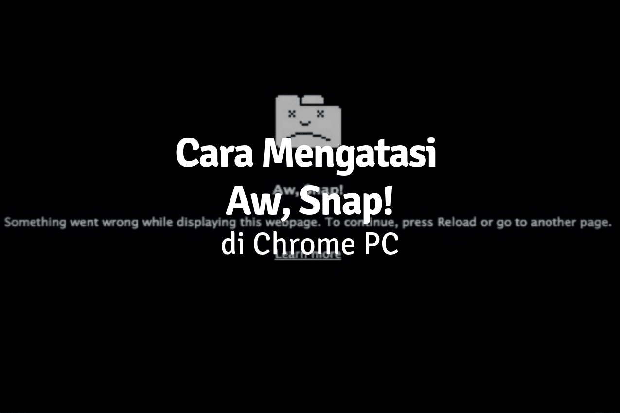 cara mengatasi aw snap pada google chrome pc dengan mudah