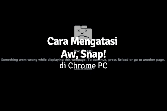 Cara Mengatasi Aw Snap di Google Chrome PC dengan Mudah