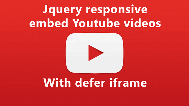 Jquery Responsive Embed Youtube Videos With Defer Iframe