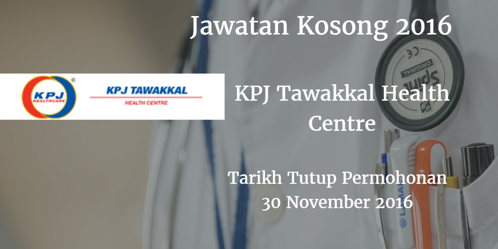 Jawatan Kosong KPJ Tawakkal Health Centre 30 November 2016
