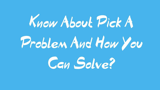 Know About Pick A Problem And How You Can Solve?