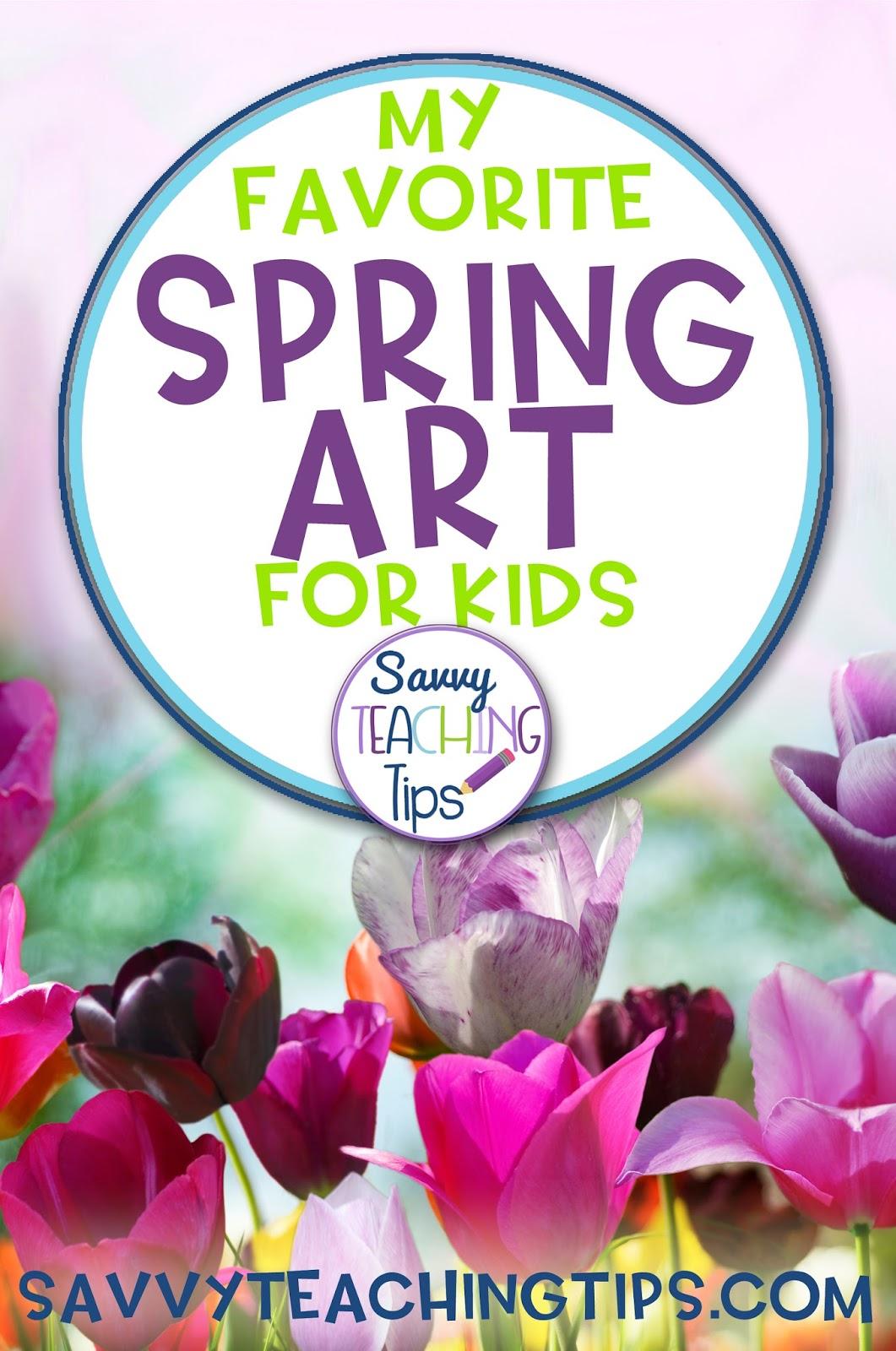 My Favorite Spring Art Ideas For Kids Savvy Teaching Tips