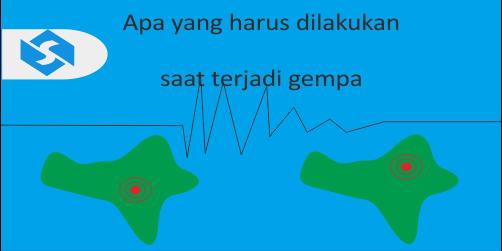 Apa yang harus dilakukan saat terjadi gempa ?