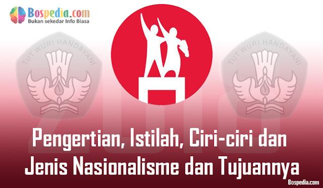 Pengertian, Istilah, Ciri-ciri dan Jenis Nasionalisme dan Tujuannya