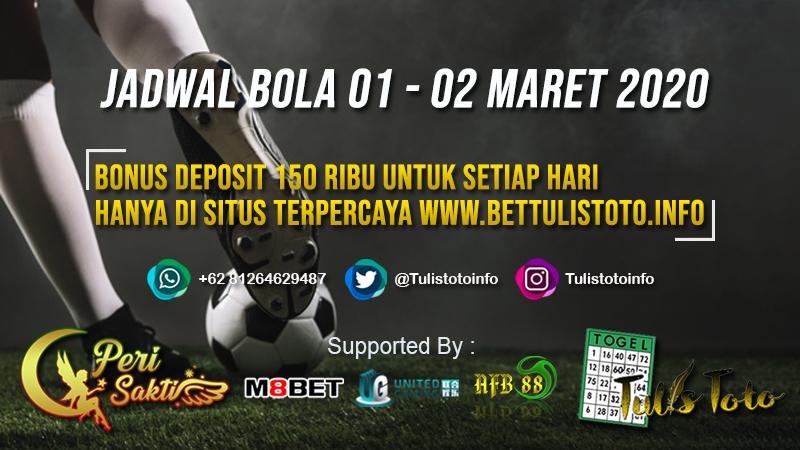 JADWAL BOLA TANGGAL 01 – 02 MARET 2020