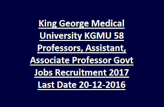 King George Medical University KGMU 58 Professors, Assistant, Associate Professor Govt Jobs Recruitment 2017 Last Date 20-12-2016