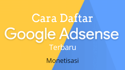 Cara Daftar Google Adsense Terbaru Indonesia 2018
