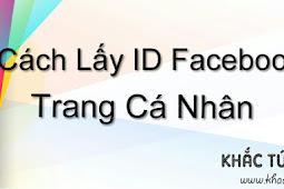 Cách Lấy ID Facebook Trang Cá Nhân Đơn Giản