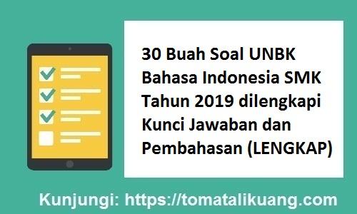 Latihan Soal UN (UNBK) Online Bahasa Indonesia KELAS XII SMK 2019 dilengkapi Kunci Jawaban dan Pembahasan, tomatalikuang.com