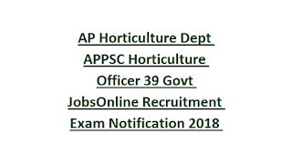 AP Horticulture Dept APPSC Horticulture Officer 39 Govt JobsOnline Recruitment Exam Notification 2018 Syllabus