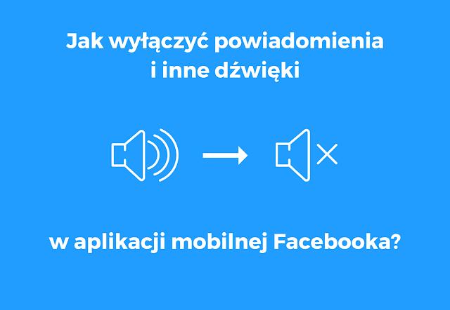 Jak wyłączyć powiadomienia FB i inne dźwięki w aplikacji mobilnej Facebooka