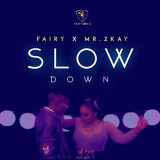Slow Down By Fairy Ft. Mr. 2kay