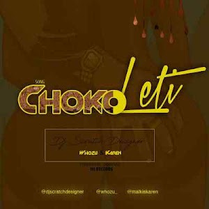 Download Mp3 | DJ Scratch Designer Ft. Whozu x Karen - Chokoleti