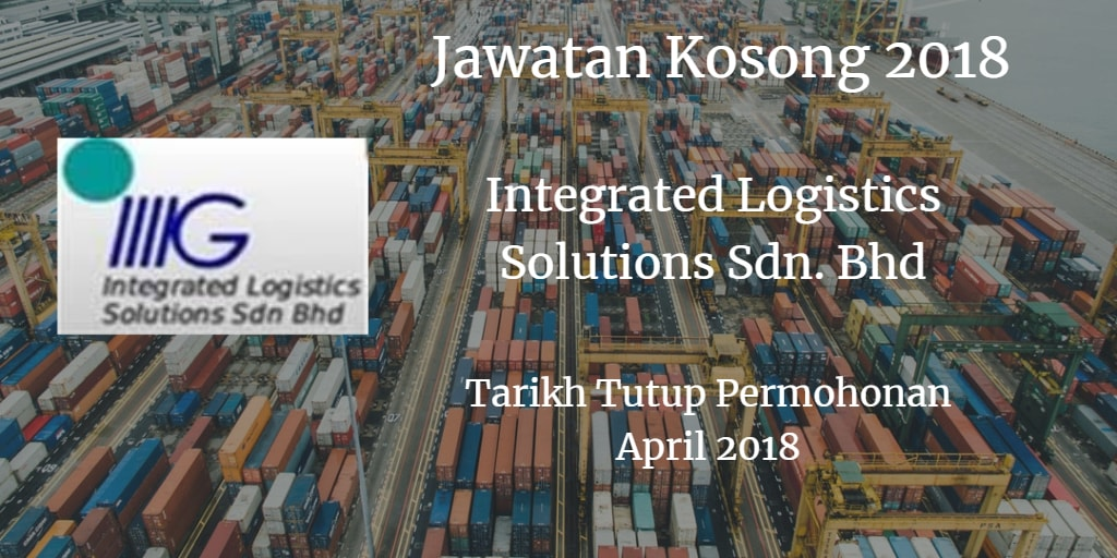Jawatan Kosong Integrated Logistics Solutions Sdn. Bhd April 2018