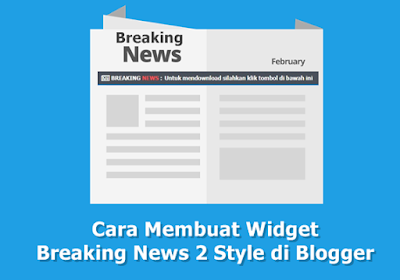 Cara Membuat Widget Breaking News 2 Style di Blogger