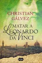 http://lecturasmaite.blogspot.com.es/2013/05/matar-leonardo-da-vinci-de-christian.html
