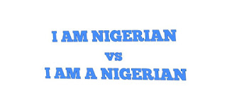 "The Difference between ""I am Nigerian"" and ""I am a Nigerian"""